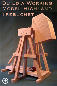 Build a Working Model Highland Trebuchet Click Here for a larger image.